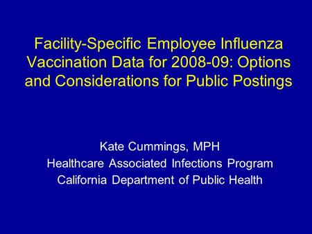 Facility-Specific Employee Influenza Vaccination Data for 2008-09: Options and Considerations for Public Postings Kate Cummings, MPH Healthcare Associated.