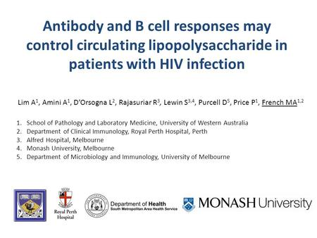 Antibody and B cell responses may control circulating lipopolysaccharide in patients with HIV infection Lim A 1, Amini A 1, D'Orsogna L 2, Rajasuriar R.