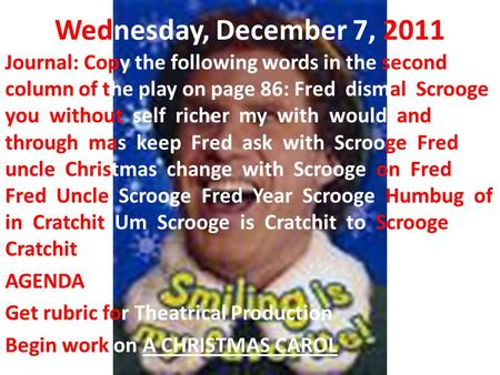 Wednesday, December 7, 2011 Journal: Copy the following words in the second column of the play on page 86: Fred dismal Scrooge you without self richer.