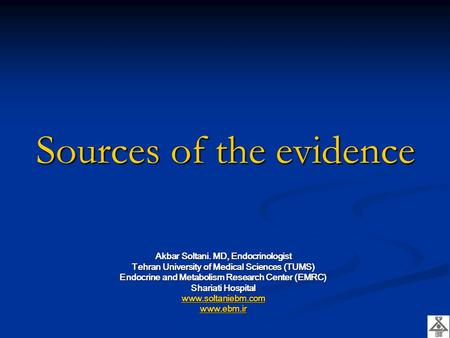 Sources <strong>of</strong> the evidence Akbar Soltani. MD, Endocrinologist Tehran University <strong>of</strong> Medical Sciences (TUMS) Endocrine and Metabolism Research Center (EMRC)