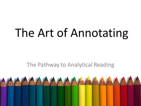 The Art of Annotating The Pathway to Analytical Reading.