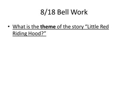 "8/18 Bell Work What is the theme of the story ""Little Red Riding Hood?"""
