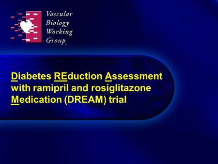 Diabetes REduction Assessment with ramipril and rosiglitazone Medication (DREAM) trial.