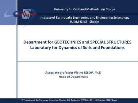 DEPARTMENT FOR GEOTECHNICS AND SPECIAL STRUCTURES Laboratory for dynamics of soils and foundations University Ss. Cyril and Methodius in Skopje Institute.