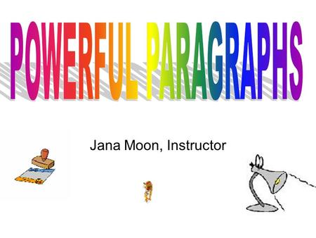 Jana Moon, Instructor. A paragraph should focus on one topic or idea. While the length of a paragraph can vary, we are generally looking for paragraphs.