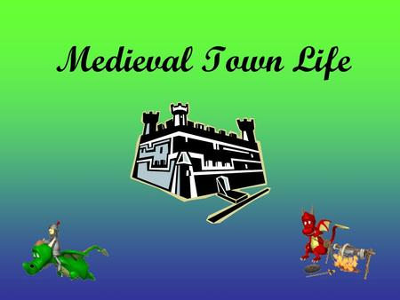 Medieval Town Life. Buildings Houses – Small: Usually 2 floors and very close Churches – Largest buildings; Cathedrals Market Place – Center of attention: