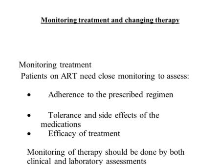 Monitoring treatment and changing therapy Monitoring treatment Patients on ART need close monitoring to assess:  Adherence to the prescribed regimen 