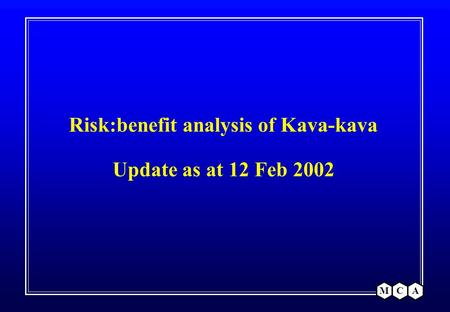 MCA Risk:benefit analysis of Kava-kava Update as at 12 Feb 2002.