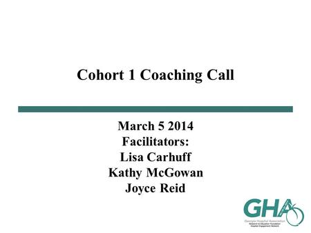 Cohort 1 Coaching Call March 5 2014 Facilitators: Lisa Carhuff Kathy McGowan Joyce Reid.