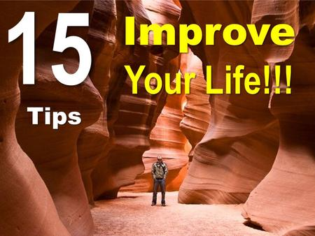 15 Improve Your Life!!! Tips. Be honest about what you want to achieve and who you want to become. Be honest with every aspect of your life, always. Because.