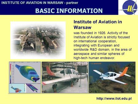 Institute of Aviation in Warsaw was founded in 1926. Activity of the Institute of Aviation is strictly focused on international cooperation, integrating.