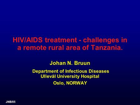 JNB/05 HIV/AIDS treatment - challenges in a remote rural area of Tanzania. Johan N. Bruun Department of Infectious Diseases Ullevål University Hospital.