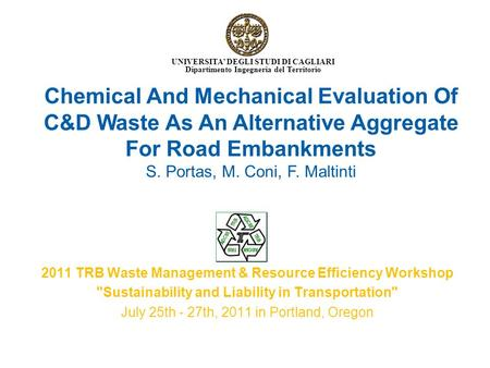 Chemical And Mechanical Evaluation Of C&D Waste As An Alternative Aggregate For Road Embankments S. Portas, M. Coni, F. Maltinti UNIVERSITA' DEGLI STUDI.