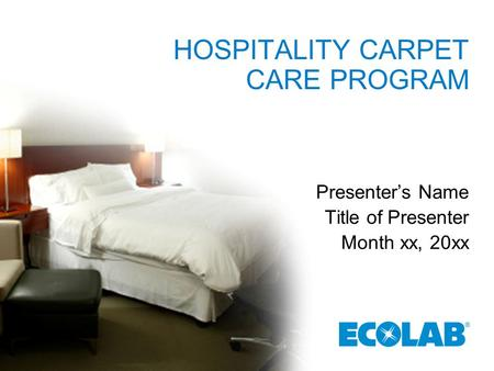 HOSPITALITY CARPET CARE PROGRAM Presenter's Name Title of Presenter Month xx, 20xx.
