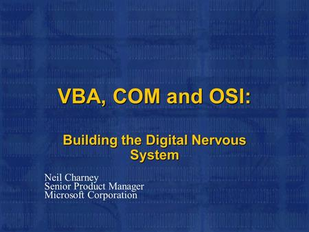 VBA, COM and OSI: Building the Digital Nervous System Neil Charney Senior Product Manager Microsoft Corporation.