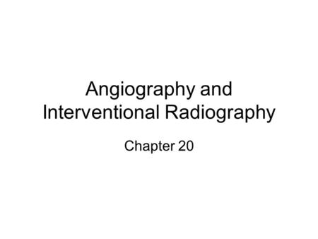 Angiography and Interventional Radiography Chapter 20.