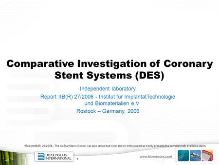 1 *Report IIB(R) 27/2006 - The CoStar Stent (Conor) was also tested but is not shown in this report as it only presents the commercially available stents.