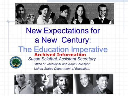 New Expectations for a New Century: The Education Imperative Susan Sclafani, Assistant Secretary Office of Vocational and Adult Education United States.