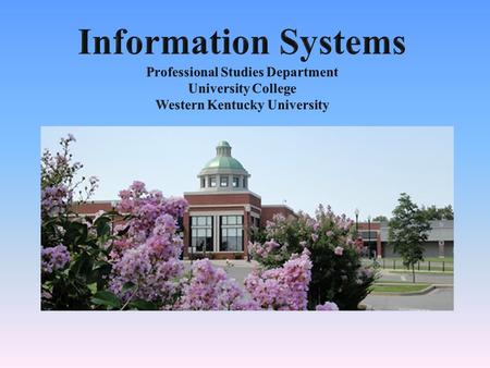 Information Systems … … Your future begins here with a degree that focuses on real world skills.
