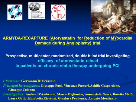 ARMYDA-RECAPTURE (Atorvastatin for Reduction of MYocardial Damage during Angioplasty) trial Prospective, multicenter, randomized, double blind trial investigating.