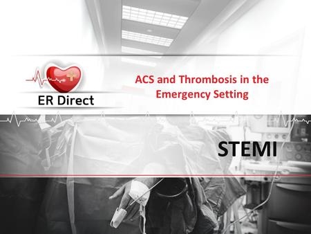 STEMI ACS and Thrombosis in the Emergency Setting.