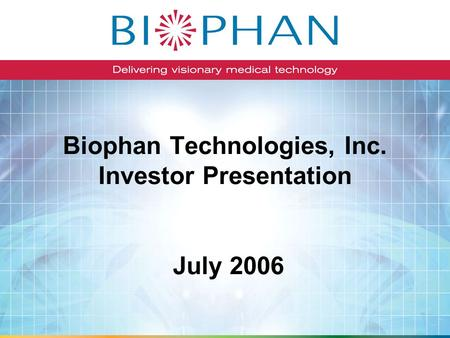 Biophan Technologies, Inc. Investor Presentation July 2006.