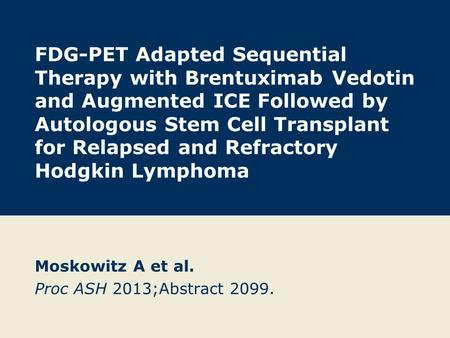 FDG-PET Adapted Sequential Therapy with Brentuximab Vedotin and Augmented ICE Followed by Autologous Stem Cell Transplant for Relapsed and Refractory Hodgkin.
