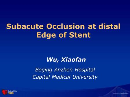 Subacute Occlusion at distal Edge of Stent Beijing Anzhen Hospital Capital Medical University Wu, Xiaofan.
