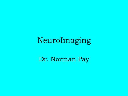 NeuroImaging Dr. Norman Pay. CT Transmission CT Transmission Density differences Ionizing radiation Iodinated contrast material Spatial resolution Fast.