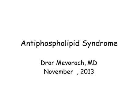Antiphospholipid Syndrome Dror Mevorach, MD November, 2013.