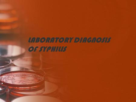 LABORATORY DIAGNOSIS OF SYPHILIS