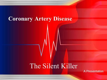 Coronary Artery Disease A Presentation The Silent Killer.
