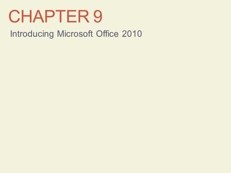 CHAPTER 9 Introducing Microsoft Office 2010. Learning Objectives Start Office programs and explore common elements Use the Ribbon Work with files Use.