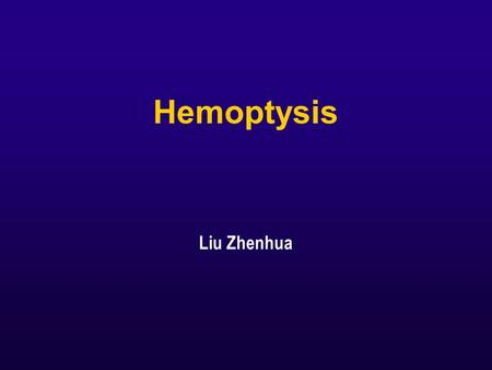 Hemoptysis Liu Zhenhua. In the emergency room A 67-year-old man who was recently diagnosed with pulmonary tuberculosis and treated with four- drug antituberculous.