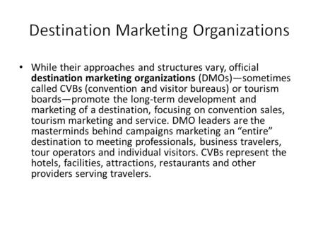 While their approaches and structures vary, official destination marketing organizations (DMOs)—sometimes called CVBs (convention and visitor bureaus)