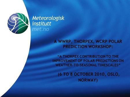 "A WWRP, THORPEX, WCRP POLAR PREDICTION WORKSHOP: ""A THORPEX CONTRIBUTION TO THE IMPROVEMENT OF POLAR PREDICTIONS ON WEATHER-TO-SEASONAL TIMESCALES"" (6."