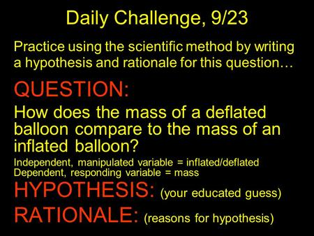 Practice using the scientific method by writing a hypothesis and rationale for this question… QUESTION: How does the mass of a deflated balloon compare.