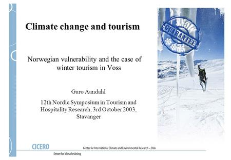 Climate change and tourism Norwegian vulnerability and the case of winter tourism in Voss Guro Aandahl 12th Nordic Symposium in Tourism and Hospitality.
