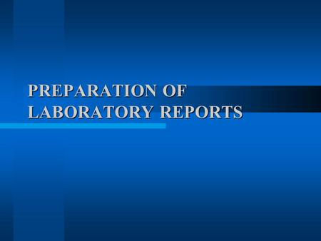 PREPARATION OF LABORATORY REPORTS. TYPED or computer generated. Lab reports are due at the beginning of the next week's lab session. For Group Reports.
