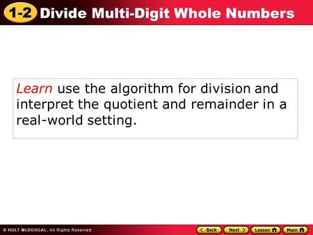 Learn use the algorithm for division and interpret the quotient and remainder in a real-world setting.