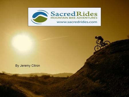 By Jeremy Citron.  Started in 1996 by president and founder Mike Brcic in Fernie, British Columbia  Sacred Rides is the world's leading mountain bike.