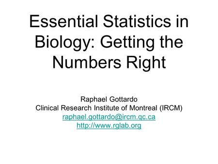 Essential Statistics in Biology: Getting the Numbers Right Raphael Gottardo Clinical Research Institute of Montreal (IRCM)