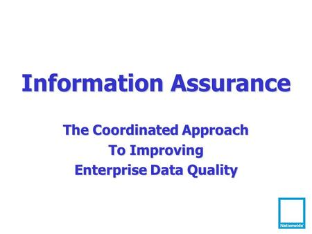 Information Assurance The Coordinated Approach To Improving Enterprise Data Quality.