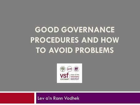 GOOD GOVERNANCE PROCEDURES AND HOW TO AVOID PROBLEMS Lev a'n Rann Vodhek.