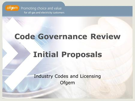 Code Governance Review Initial Proposals Industry Codes and Licensing Ofgem.
