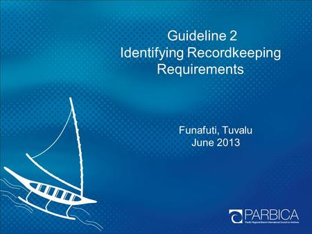 Guideline 2 Identifying Recordkeeping Requirements Funafuti, Tuvalu June 2013.