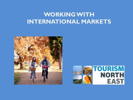 WORKING WITH INTERNATIONAL MARKETS. The International Traveller Some facts………. International travellers to NE Victoria are mainly on self drive holidays.