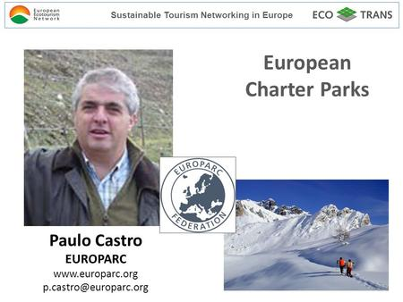 European Charter Parks Sustainable Tourism Networking in Europe Paulo Castro EUROPARC
