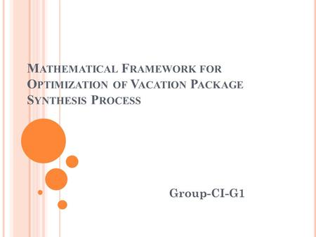 M ATHEMATICAL F RAMEWORK FOR O PTIMIZATION OF V ACATION P ACKAGE S YNTHESIS P ROCESS Group-CI-G1.