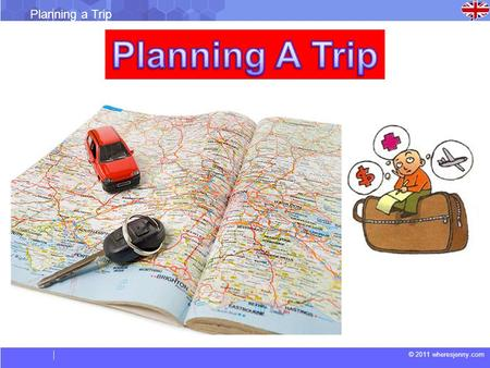 © 2011 wheresjenny.com Planning a Trip. © 2011 wheresjenny.com Planning a Trip Basic guidelines 1.Planning Your Destination To Travel. 2.Mode of transport.